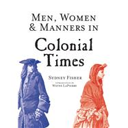 Men, Women & Manners in Colonial Times by Fisher, Sydney; Lapierre, Wayne, 9781629145020