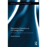 Democracy Promotion as US Foreign Policy: Bill Clinton and Democratic Enlargement by Bouchet; Nicolas, 9780415845021