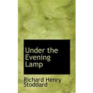 Under the Evening Lamp by Stoddard, Richard Henry, 9780554995021