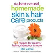 The best natural homemade skin & hair care products by Gomez, Mar, 9780778805021
