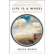 Life Is a Wheel Memoirs of a Bike-Riding Obituarist by Weber, Bruce, 9781451695021