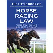 The Little Book of Horse Racing Law by Palmer, Charles A.; Palmer, Robert J., 9781627225021