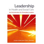 Leadership in Health and Social Care: An Introduction for Emerging Leaders by Jones, Louise, 9781908625021