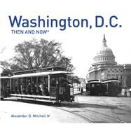 Washington, D.c. Then and Now by Mitchell, Alexander D., IV, 9781911595021