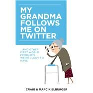 My Grandma Follows Me on Twitter And Other First-World Problems We're Lucky to Have by Kielburger, Craig; Kielburger, Marc, 9781927435021