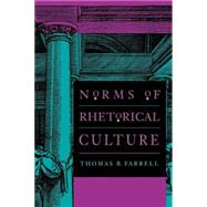 Norms of Rhetorical Culture by Thomas B. Farrell, 9780300065022