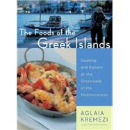 The Foods of the Greek Islands: Cooking and Culture at the Crossroads of the Mediterranean by Kremezi, Aglaia, 9780544465022