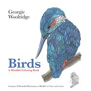 Birds A Mindful Coloring Book by Woolridge, Georgie; Woolridge, Georgie, 9781250095022