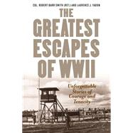 Greatest Escapes of World War II by Smith, Robert Barr; Yadon, Laurence J., 9781493025022