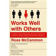 Works Well with Others Shaking Hands, Shutting Up, Handling Jerks, and Other Crucial Skills in Business That No One Ever Teaches You by McCammon, Ross, 9780525955023