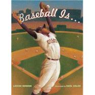 Baseball Is . . . by Borden, Louise; Colón, Raúl, 9781416955023