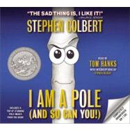I Am A Pole (And So Can You!) by Colbert, Stephen, 9781619695023