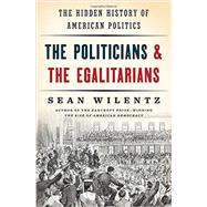 The Politicians and the Egalitarians by Wilentz, Sean, 9780393285024