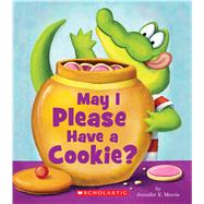 May I Please Have a Cookie? by Morris, Jennifer E., 9780545815024