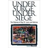 Under Surge, under Siege : The Odyssey of Bay St. Louis and Katrina