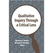 Qualitative Inquiry Through a Critical Lens by Denzin; Norman K., 9781629585024