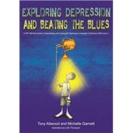 Exploring Depression, and Beating the Blues by Attwood, Tony; Garnett, Michelle; Thompson, Colin, 9781849055024