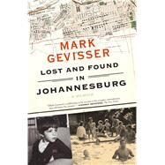 Lost and Found in Johannesburg A Memoir by Gevisser, Mark, 9780374535025