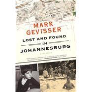 Lost and Found in Johannesburg A Memoir by Gevisser, Mark, 9780374535025