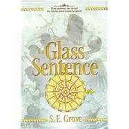 The Glass Sentence by Grove, S. E., 9780670785025