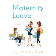 Maternity Leave A Novel by Halpern, Julie, 9781250065025
