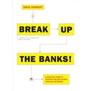 Break Up the Banks! by Shirreff, David, 9781612195025