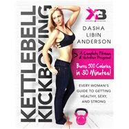 Kettlebell Kickboxing: Every Woman's Guide to Getting Healthy, Sexy, and Strong by Anderson, Dasha Libin, 9781632205025