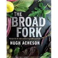 The Broad Fork: Recipes for the Wide World of Vegetables and Fruits by Acheson, Hugh; Allen, Rinne, 9780385345026