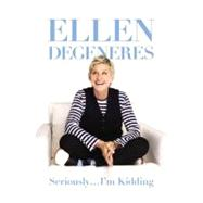 Seriously... I'm Kidding by DeGeneres, Ellen, 9780446585026