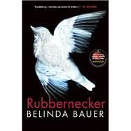 Rubbernecker by Bauer, Belinda, 9780802125026