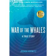 War of the Whales: A True Story by Horwitz, Joshua, 9781451645026