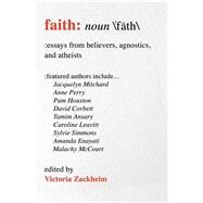 Faith Essays from Believers, Agnostics, and Atheists by Zackheim, Victoria, 9781582705026