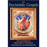 The Psychedelic Gospels by Brown, Jerry B., Ph.d.; Brown, Julie M., 9781620555026
