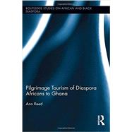 Pilgrimage Tourism of Diaspora Africans to Ghana by REED; ANN, 9780415885027