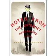 Notes from the Internet Apocalypse A Novel by Gladstone, Wayne, 9781250045027