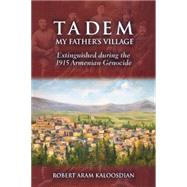 Tadem, My Father's Village: Extinguished During the 1915 Armenian Genocide by Kaloosdian, Robert Aram, 9781942155027
