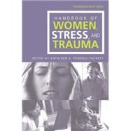 Handbook of Women, Stress and Trauma by Kendall-Tackett,Kathleen A., 9780415865029