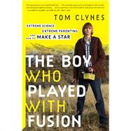 The Boy Who Played With Fusion by Clynes, Tom, 9780544705029