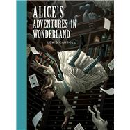 Alice's Adventures In Wonderland by Lewis Carroll, 9781402725029