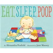 Eat, Sleep, Poop by Penfold, Alexandra; Massey, Jane, 9780385755030
