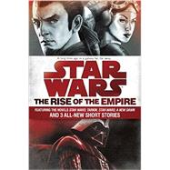 The Rise of the Empire: Star Wars by MILLER, JOHN JACKSONLUCENO, JAMES, 9781101965030