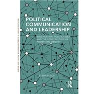 Political Communication and Leadership: Mimetisation, Hugo Chavez and the Construction of Power and Identity by Block; Elena, 9781138905030