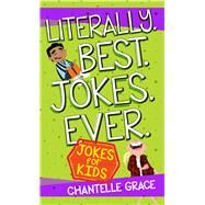 Literally. Best. Jokes. Ever. by Grace, Chantelle, 9781424555031