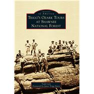 Trigg's Ozark Tours at Shawnee National Forest by Carr, Todd; Davis, Janet Trigg, 9781467125031