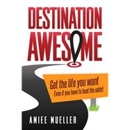 Destination Awesome by Mueller, Amiee, 9781630475031