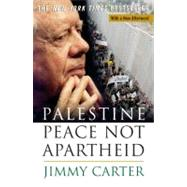 Palestine Peace Not Apartheid by Carter, Jimmy, 9780743285032