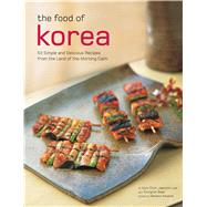 The Food of Korea: 63 Simple and Delicious Recipes from the Land of the Morning Calm by Chun, Injoo; Lee, Jaewoon; Baek, Youngran; Kawana, Masano; Ong, Christina (CON), 9780794605032