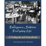 Emergence of Folklore in Everyday Life : A Fieldguide and Sourcebook by Schoemaker, Goerge H., 9780915305032
