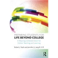 Preparing Students for Life Beyond College: A Meaning-Centered Vision for Holistic Teaching and Learning by Nash; Robert J., 9781138815032