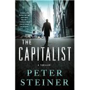The Capitalist A Thriller by Steiner, Peter, 9781250065032
